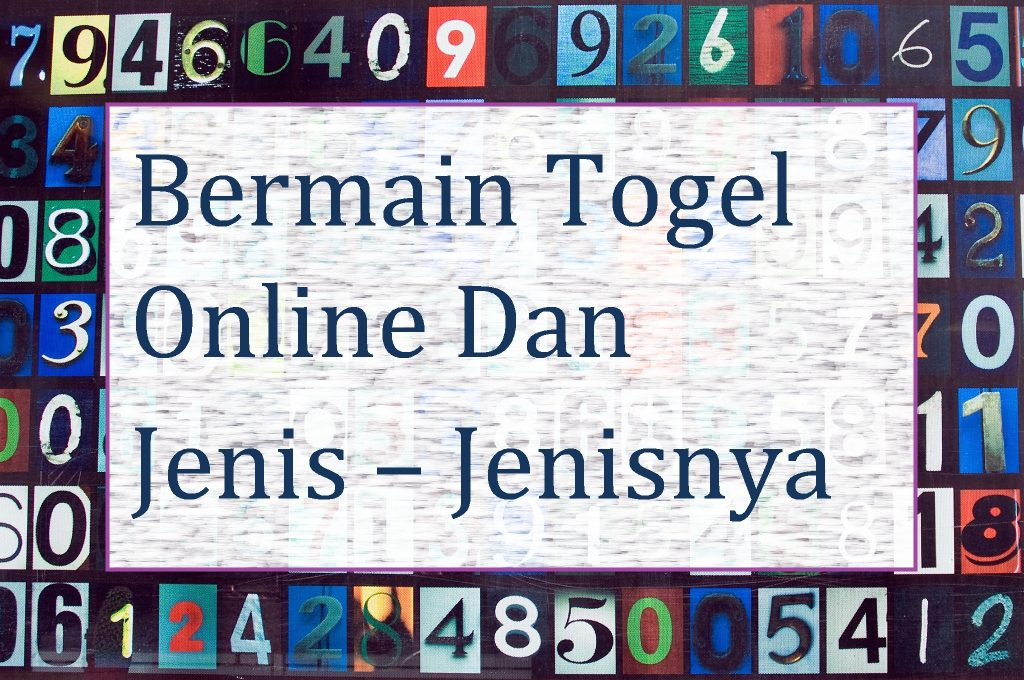 Bermain Togel Online Dan Jenis-Jenisnya