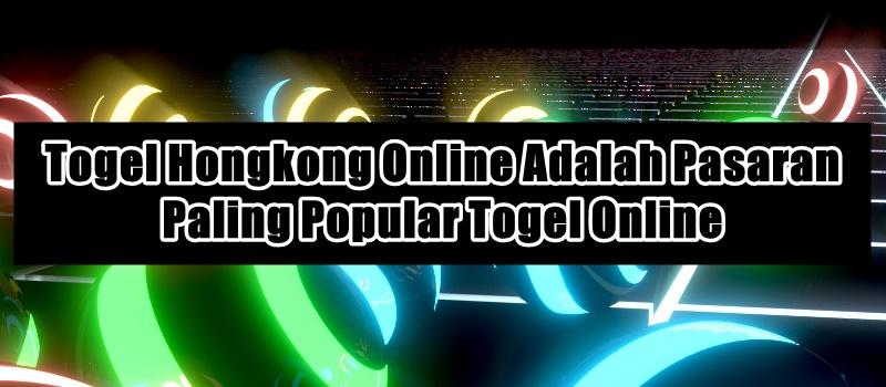 Togel Hongkong Online Adalah Pasaran Paling Popular Togel Online